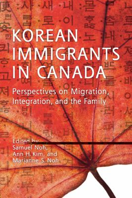 Korean Immigrants in Canada: Perspectives on Migration, Integration, and the Family 9781442611153