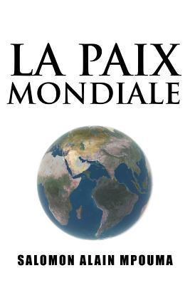 La Paix Mondiale 9781449735326