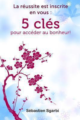 La R Ussite Est Inscrite En Vous: 5 Cl?'s Pour Acc Der Au Bonheur! 9781447679509