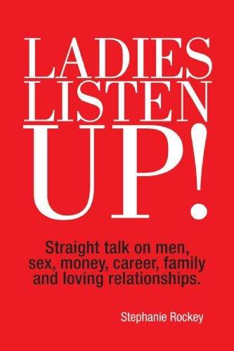 Ladies Listen Up!: Straight Talk on Men, Sex, Money, Career, Family and Loving Relationships 9781449002169