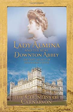 Lady Almina and the Story of the Real Downton Abbey. Lady Almina 9781444730821