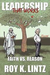 Leadership That Works: Faith vs. Reason
