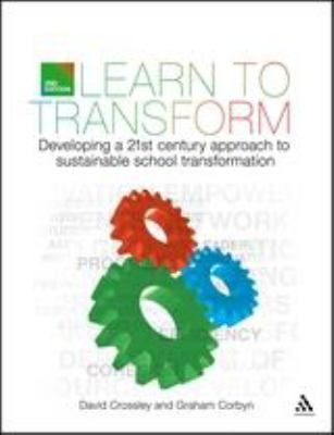 Learn to Transform: Developing a Twenty-Furst-Century Approach to Sustaiable School Transformation 9781441174383
