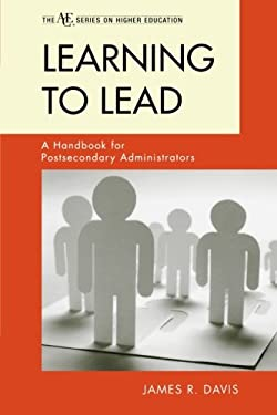 Learning to Lead: A Handbook for Postsecondary Administrators 9781442210462