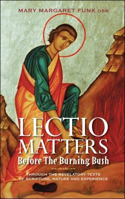 Lectio Matters: Before the Burning Bush: Through the Revelatory Texts of Scripture, Nature and Experience 9781441151698