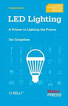 Led Lighting: A Primer to Lighting the Future 9781449334765