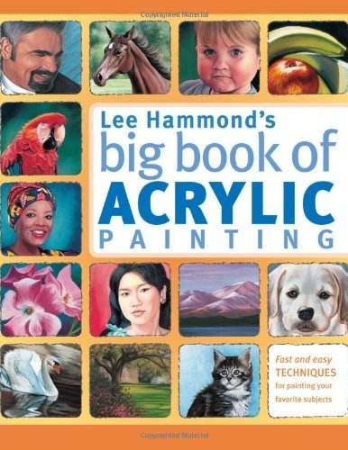 Lee Hammond's Big Book of Acrylic Painting: Fast, Easy Techniques for Painting Your Favorite Subjects 9781440308581
