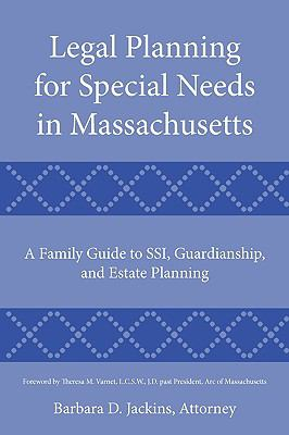 Legal Planning for Special Needs in Massachusetts: A Family Guide to Ssi, Guardianship, and Estate Planning 9781449087425