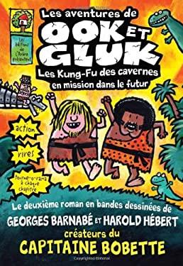 Les Aventures de Ook Et Gluk: Les Kung-Fu Des Cavernes En Mission Dans le Futur 9781443106528