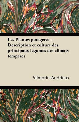 Les Plantes Potag Res - Description Et Culture Des Principaux L Gumes Des Climats Temp R S