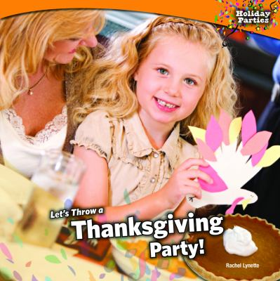 Lets Throw a Thanksgiving Party! 9781448827350