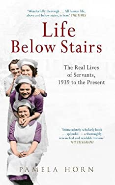 Life below Stairs : The Real Life of Servants, 1939 to the Present