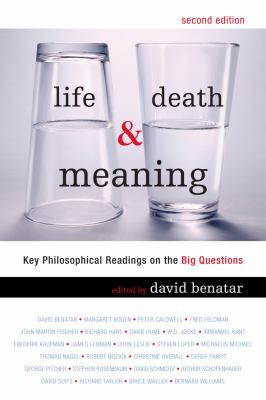 Life, Death, & Meaning: Key Philosophical Readings on the Big Questions 9781442201705