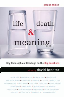 Life, Death and Meaning: Key Philosophical Readings on the Big Questions 9781442201699