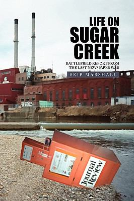 Life on Sugar Creek: Battlefield Report from the Last Newspaper War 9781441523761