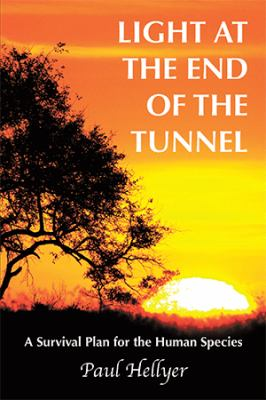 Light at the End of the Tunnel: A Survival Plan for the Human Species 9781449076139