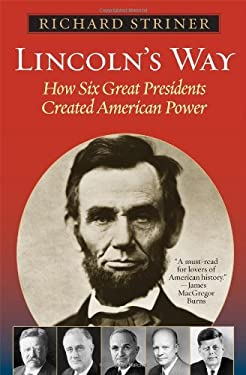Lincoln's Way: How Six Great Presidents Created American Power 9781442200654