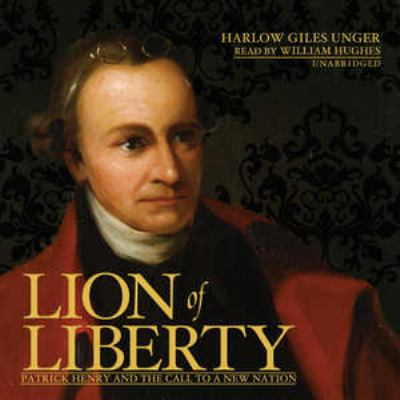 Lion of Liberty: Patrick Henry and the Call to a New Nation 9781441762801