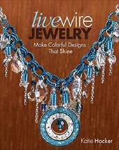 Live Wire Jewelry: 30 Colorful Designs That Sparkle and Shine 13327795