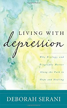 Living with Depression: Why Biology and Biography Matter Along the Path to Hope and Healing 9781442210561