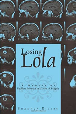 Losing Lola: A Memoir of Reckless Behavior in a Time of Tragedy 9781449079338