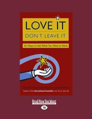 Love It Don't Leave It: 26 Ways to Get What You Want at Work (Easyread Large Edition) 9781442953055