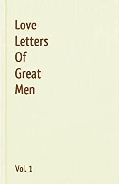 Love Letters of Great Men - Vol. 1 9781440496028