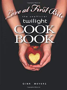 Love at First Bite: The Unofficial Twilight Cookbook 9781440128387