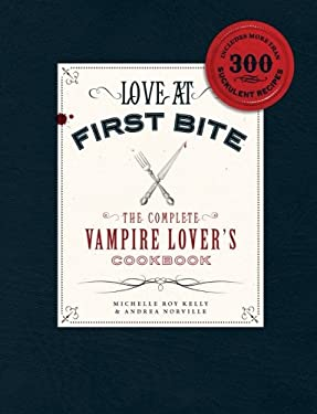Love at First Bite: The Complete Vampire Lover's Cookbook 9781440503580