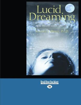 Lucid Dreaming: A Concise Guide to Awakening in Your Dreams and in Your Life (Easyread Large Edition) 9781442978713