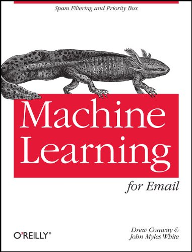 Machine Learning for Email: Spam Filtering and Priority Inbox 9781449314309