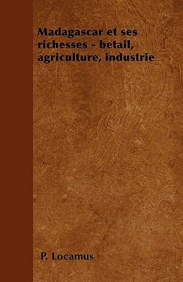 Madagascar Et Ses Richesses - Betail, Agriculture, Industrie 9781446506578