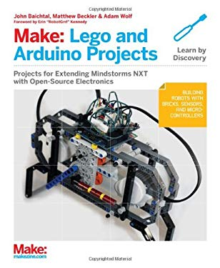 Make: Lego and Arduino Projects: Projects for Extending Mindstorms Nxt with Open-Source Electronics 9781449321062