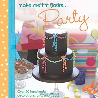 Make Me I'm Yours...Party: Over 20 Handmade Decorations, Gifts and Treats 9781446302309
