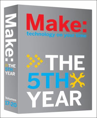 Make: Technology on Your Time, Volumes 17-20: The 5th Year