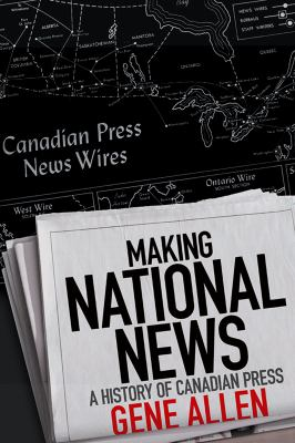 Making National News: A History of Canadian Press 9781442615328