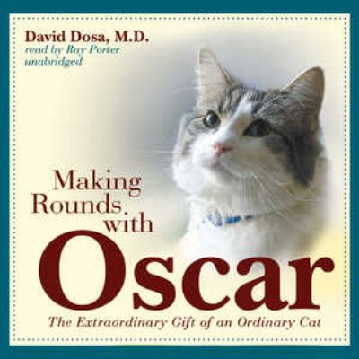 Making Rounds with Oscar: The Extraordinary Gift of an Ordinary Cat 9781441721211
