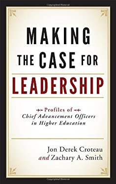 Making the Case for Leadership: Profiles of Chief Advancement Officers in Higher Education 9781442206335
