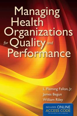 Managing Health Organizations for Quality and Performance with Access Code 9781449653279