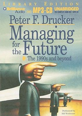 Managing for the Future: The 1990s and Beyond 9781441818669