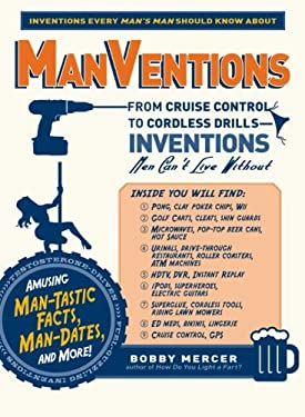 Manventions: From Cruise Control to Cordless Drills - Inventions Men Can't Live Without 9781440510731