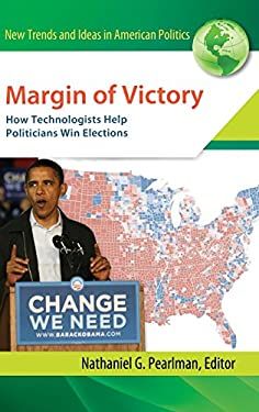 Margin of Victory: How Technologists Help Politicians Win Elections 9781440802577