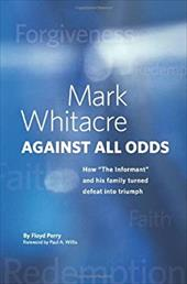 "Mark Whitacre Against All Odds: How ""The Informant"" and His Family Turned Defeat Into Triumph 6738538"