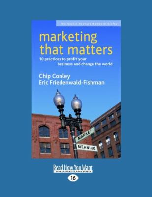 Marketing That Matters: 10 Practices to Profit Your Business and Change the World (Easyread Large Edition) 9781442962439