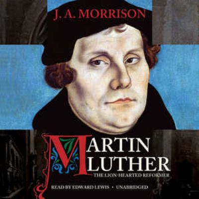 Martin Luther, the Lion-Hearted Reformer 9781441783714