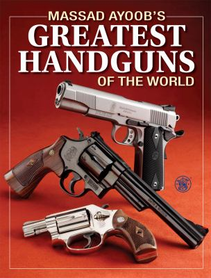 Massad Ayoob's Greatest Handguns of the World 9781440208256