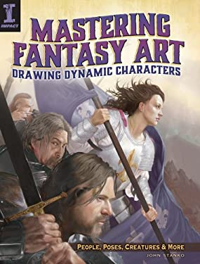 Mastering Fantasy Art - Drawing Dynamic Characters: Create Great People, Poses and Creatures Using Photo References 9781440329586