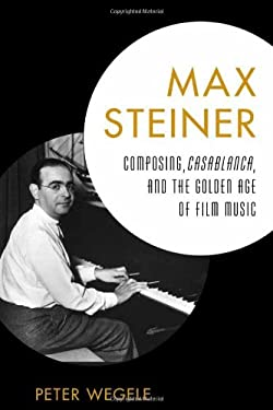 Max Steiner: Composing, Casablanca, and the Golden Age of Film Music