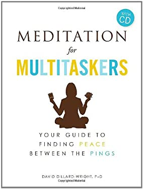 Meditation for Multitaskers: A Guide to Finding Peace Between the Pings [With CD (Audio)] 9781440524905