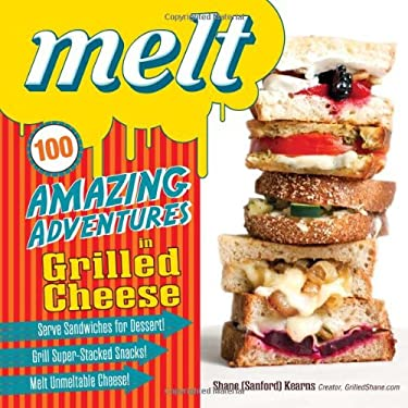 Melt: 100 Amazing Adventures in Grilled Cheese 9781440538742